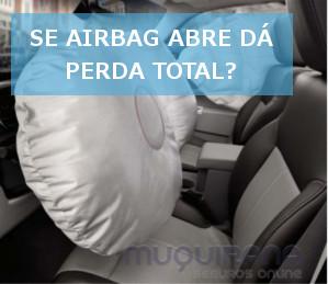 se airbag abre dá perda total no seguro ou não