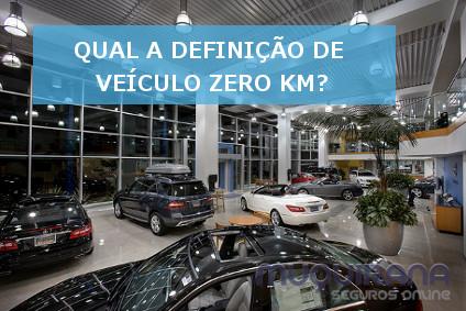 QUAL A DEFINIÇÃO DE VEÍCULO ZERO KM