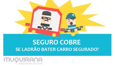 SEGURO COBRE SE LADRÃO BATER CARRO SEGURADO
