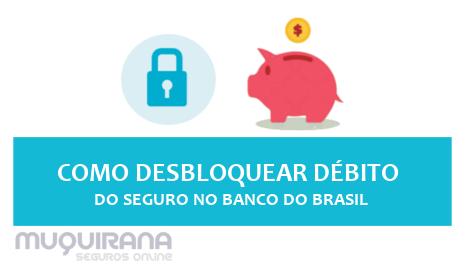 como desbloquear débito do seguro - banco do brasil