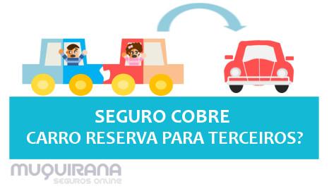 SEGURO COBRE CARRO RESERVA PARA TERCEIROS