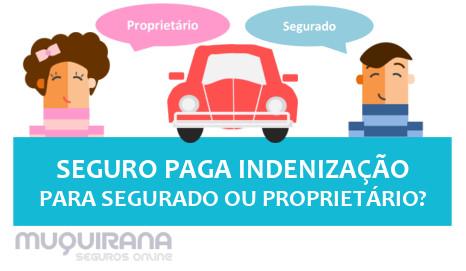 seguro paga indenização para segurado ou para proprietário